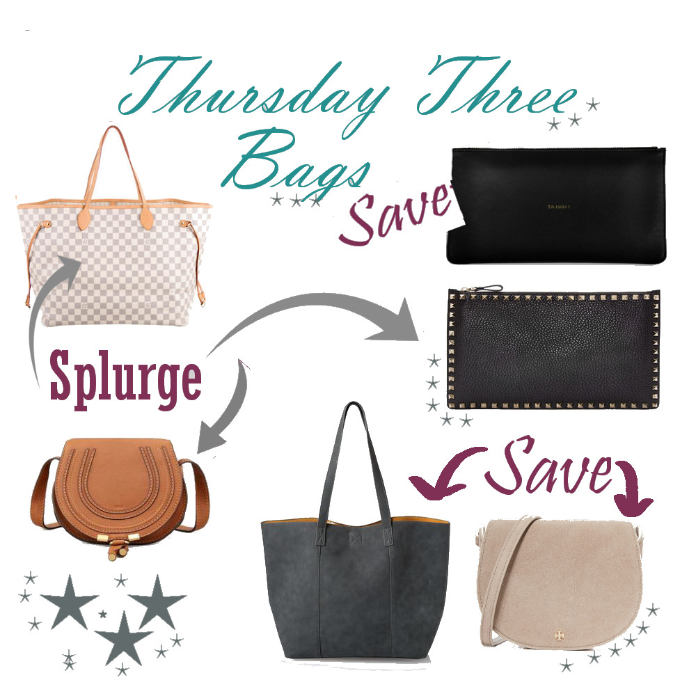 Thursday Three Bags- Splurge or Save!